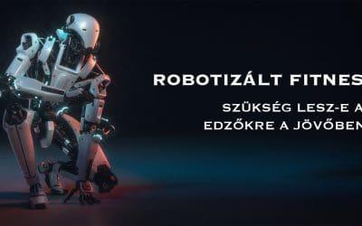 Robotizált fitnesz – szükség lesz-e edzőkre a jövőben?